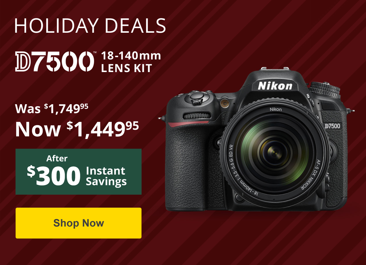 Holiday Savings on the D7500!