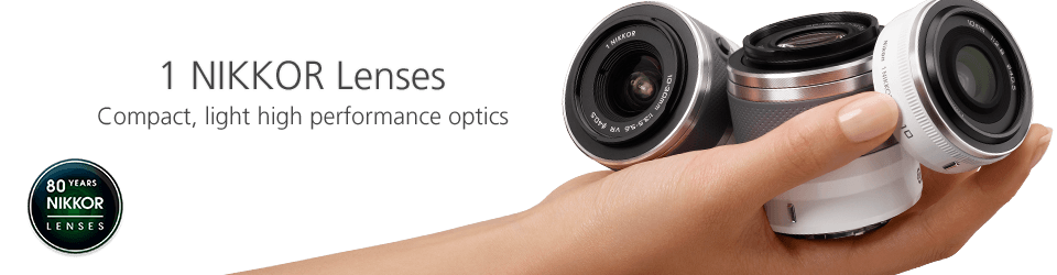 1 NIKKOR Lenses: Compact, light high performance optics