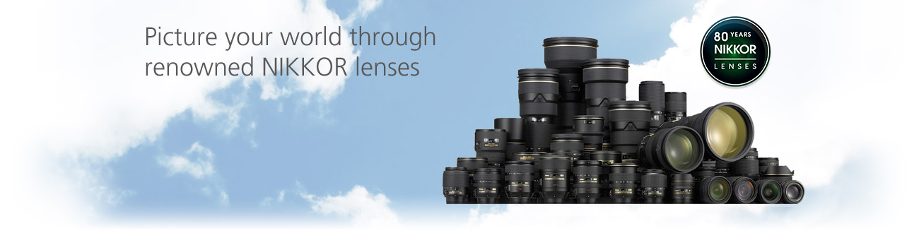 Picture your world through renowned NIKKOR lenses.