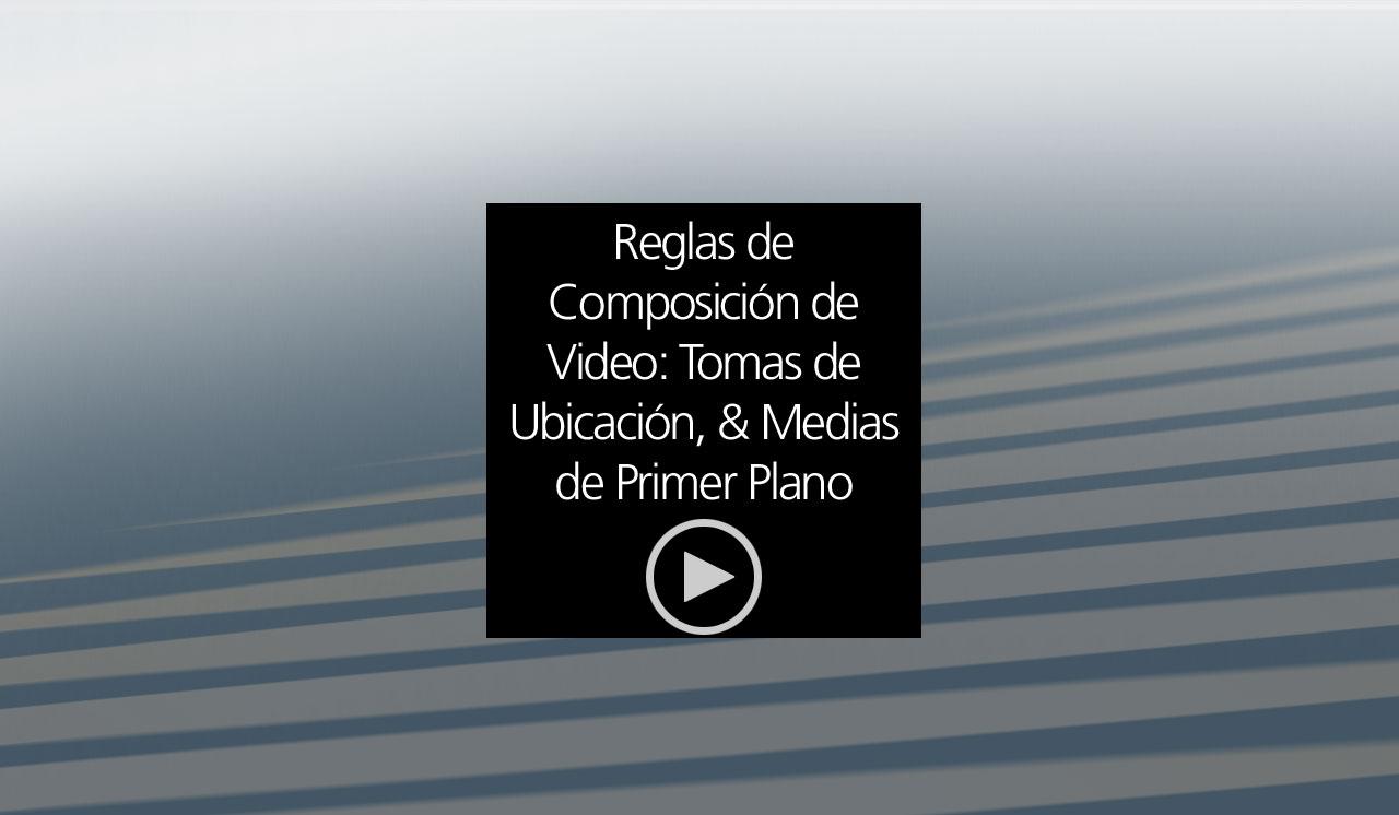 Reglas de composición de video: tomas de ubicación, & medias de ...